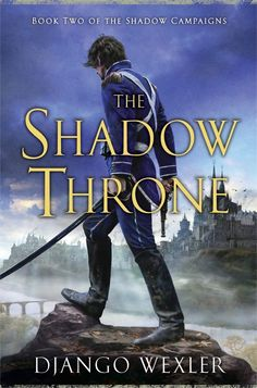 The Shadow Throne by Django Wexler   13 Reasons 2014 May Be The Best Year For Fantasy In The 21st Century
