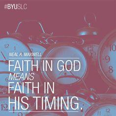 """Faith in God means faith in His timing."" - Neal A. Maxwell"