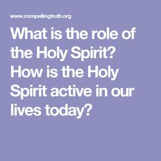 What is the role of the Holy Spirit? How is the Holy Spirit active in our lives today?