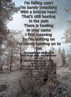 """""""I'm falling apart, I'm barely breathing, with a broken heart, that's still beating..."""" - Lifehouse"""