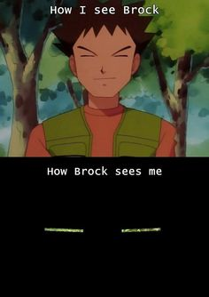 I knew there was something about Brock (apart from his girl problems)