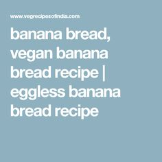 banana bread, vegan banana bread recipe | eggless banana bread recipe