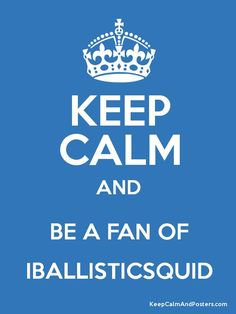 Keep Calm and BE A FAN OF IBALLISTICSQUID Poster