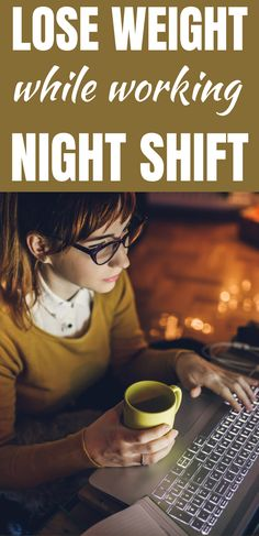 Use These 9 Tips To lose weight while working night shift. Losing weight while working the night shift can be quite a challenge. You don't have enough time to sit down for a proper meal, and the office cafeteria doesn't offer the healthiest food options.