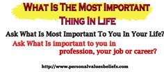 Ask What Is Most Important To You In Your Life?    Ask What Is important to you in profession, your job or career?