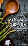 Free Kindle Book -   The Must Have Ketogenic Cookbook: Delicious family-style Ketogenic recipes for maximum nutrition