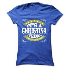 Its a CHRISTINA Thing No One Understand - T Shirt, Hoodie, Hoodies, Year,Name, Birthday - T-Shirt, Hoodie, Sweatshirt