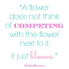We Bloom When We Stop Competing & Comparing. Life is not a competition.
