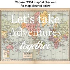 Let's Take Adventures Together Map Print- vintage map poster, canvas quote map, map wall art custom, couples gift travel, world map canvas by Littlegiftsfrmheaven on Etsy https://www.etsy.com/listing/218004025/lets-take-adventures-together-map-print