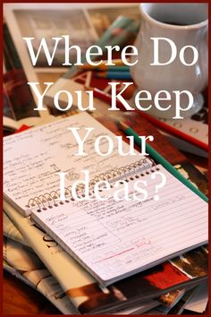 WHERE DO YOU KEEP YOUR IDEAS?