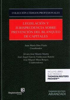 Legislación y jurisprudencia sobre prevención del blanqueo de capitales / Juan María Díaz Fraile (coordinador) ; Álvaro José Martín Martín ... [et al.] (colaboradores). Thomson Reuters Aranzadi, 2016