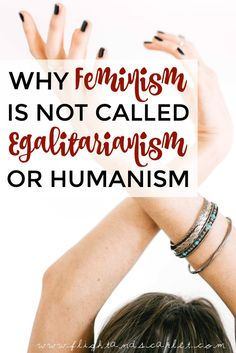 Wondering why feminism is not called egalitarianism or humanism? Read this post to find out!