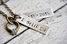 Custom Anniversary Necklace  I Still Do Necklace by SoSimplyQuaint