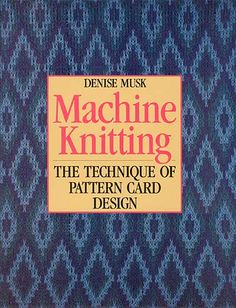 """Link to a book review of """"Machine Knitting: The Technique of Pattern Card Design"""" by Denise Musk. The review is in German and English, by kind permission from Kerstin of the Strickforum blog."""