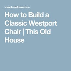 How to Build a Classic Westport Chair | This Old House