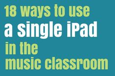 18 Ways To Use A Single iPad In The Music Classroom Even if you have only one iPad (your own!) there are still lots of ways you can use it with your students, especially if you can plug it into a data projector and speakers. Here are 18 ideas: 1. Practice note names Use an app like Staff Wars, Flashnote Derby or Noteworks - which all work in a similar way - to drill students on notes of the staff. To ensure your whole class is involved, you can make note identification into a game: Connect…