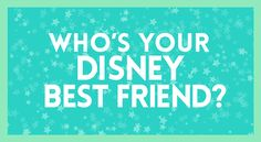 Who's Your Disney Best Friend?