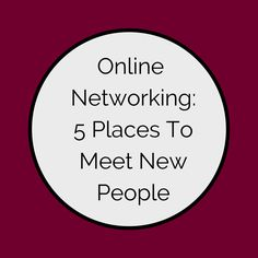 Online Networking: 5 Places To Meet New People