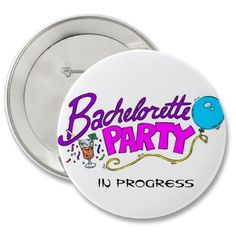 Bachelorette Party In Progress Button from http://www.zazzle.com/bachelorette+party+buttons