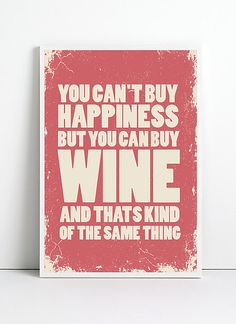 You can't buy happiness, but you can buy wine - and that's kind of the same thing!