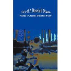 "Tale of A Baseball Dream: ""World's Greatest Baseball Story"" (Paperback)  http://www.picter.org/?p=1427650640"