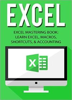 Excel: Excel Mastering Book: Learn Excel Macros Shortcuts And Accounting PDF