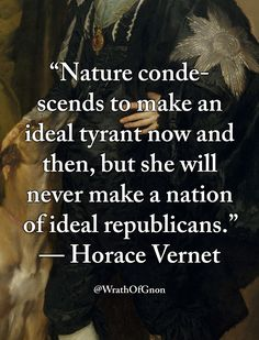 """Nature condescends to make an ideal tyrant now... - WrathOfGnon"