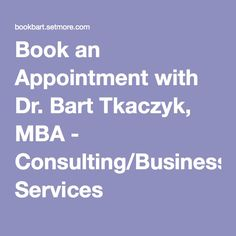 Book an Appointment with Dr. Bart Tkaczyk, MBA - Consulting/Business Services