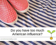 Do you have too much American influence? Finance, Baby Shoes, Advice, American, Kids, Young Children, Boys, Tips, Baby Boy Shoes