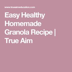 Easy Healthy Homemade Granola Recipe | True Aim