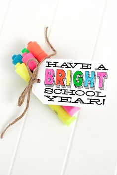 "FREE printable ""Have a Bright School Year"" tags designed by The TomKat Studio! Attach to a box of highlighters or markers for an easy teacher gift! Get it here, along with 11 other ideas: http://www.thetomkatstudio.com/backtoschoolprintables/"