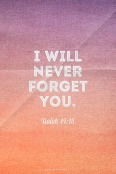 I will never forget you. Amen! www.reachavillage.org