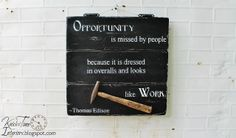 """An antique hammer highlights the famous """"Opportunity"""" quote by Thomas Edison ~~via http://knickoftimeinteriors.blogspot.com/"""
