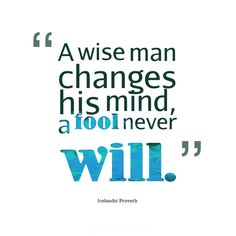 """A wise man changes his mind, a fool never will"". #Quotes #Icelandic #Proverb via @Candidman"