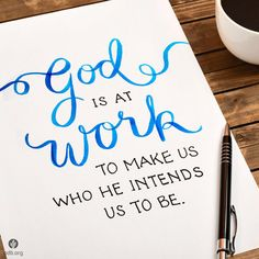 God is at work to make us who He intends us to be.