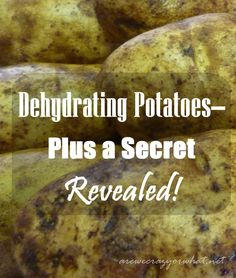 Dehydrating Potatoes – Plus a Secret Revealed!   Not at all the way I was going to attempt dehydrating potatoes. But now I'm curious, and I have potatoes, so....