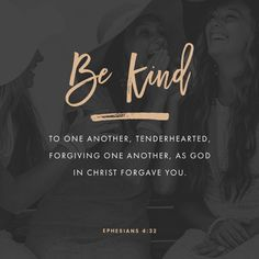 """Instead, be kind to one another, compassionate, forgiving one another, just as God in Christ also forgave you."" ‭‭Ephesians‬ ‭4:32‬ ‭NET‬‬ http://bible.com/107/eph.4.32.net"