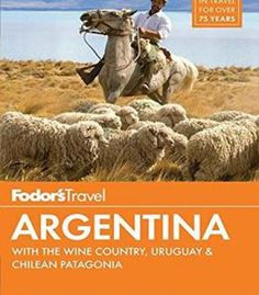 Fodor'S Argentina: With The Wine Country Uruguay & Chilean Patagonia PDF