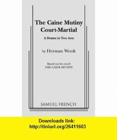 The Caine mutiny court-martial A drama in two acts (9780573640063) Herman Wouk , ISBN-10: 0573640068  , ISBN-13: 978-0573640063 ,  , tutorials , pdf , ebook , torrent , downloads , rapidshare , filesonic , hotfile , megaupload , fileserve