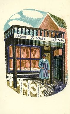 J. Hart, Butchers - Eric Ravilious Eric Ravilious  Eric William Ravilious (22 July 1903 – 2 September 1942) was an English painter, designer, book illustrator and wood engraver.