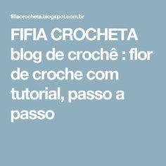 FIFIA CROCHETA blog de crochê : flor de croche com tutorial, passo a passo