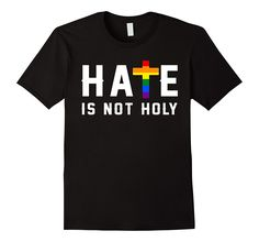 Hate is not Holy shirt- LGBT Pride shirt- rainbow shirt- Gay