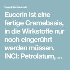Eucerin ist eine fertige Cremebasis, in die Wirkstoffe nur noch eingerührt werden müssen. INCI: Petrolatum, Lanolin alcohol, Ceterayl alcohol