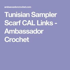 Tunisian Sampler Scarf CAL Links - Ambassador Crochet