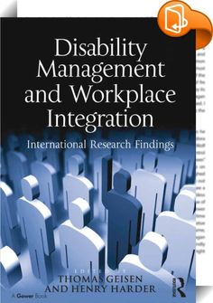 Disability Management and Workplace Integration    :  Disability Management is perceived and understood to be an important approach to reducing the negative impact, for workers and the company, of absence due to illness and accidents, and to assisting those with disabilities to enter or re-enter the workplace. Disability Management has already become established in Canada, Australia, New Zealand, and the USA. Recently European countries have begun to promote the approach in order to re...