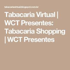 Tabacaria Virtual | WCT Presentes: Tabacaria Shopping | WCT Presentes