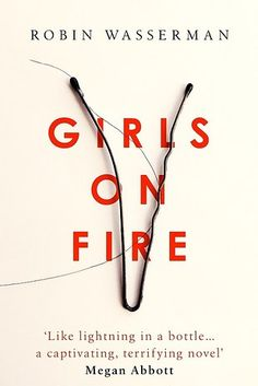 Girls on Fire by Robin Wasserman – 5 May | 31 Brilliant Books That You Really Need To Read This Spring
