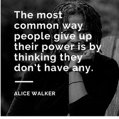 """""""The most common way people give up their power is by thinking they don't have any."""" ~ Alice Walker #WednesdayWisdom"""