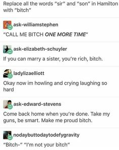 """Replacing every """"sir"""" and """"son"""" in the script of Hamilton with """"bitch"""" makes the whole show infinitely funnier."""