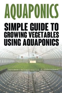 Aquaponics: Simple Guide to Growing Vegetables Using Aquaponics (Aquaponics, aquaponic gardening, aquaponic systems, organic vegetables, vegetable gardening)  ... #Aquaponics #Hydroponics #Gardening #Design